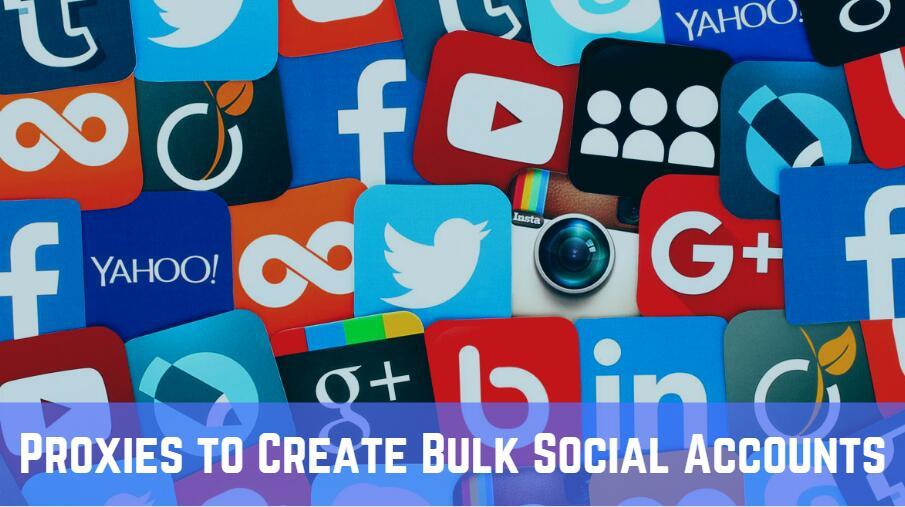 Proxies to Create Bulk Social Accounts