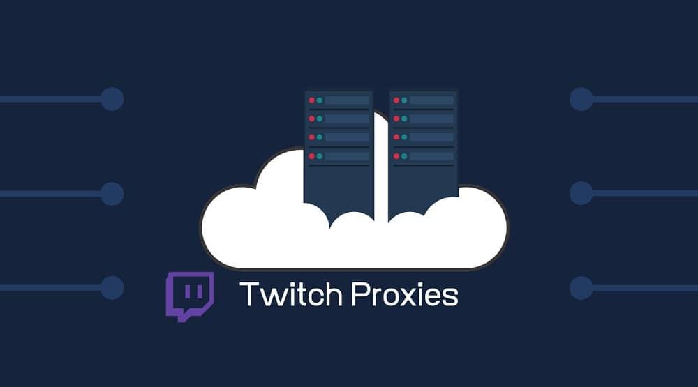 Twitch proxies