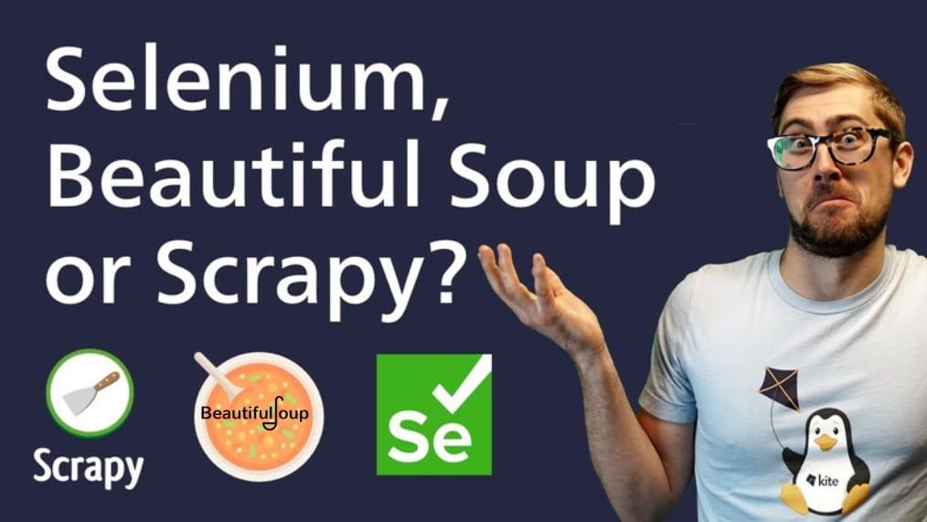 Scrapy Vs. Selenium Vs. Beautifulsoup